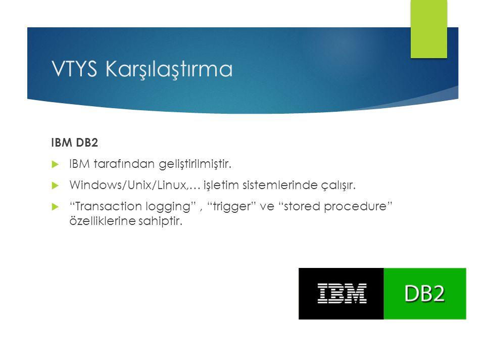 VTYS Karşılaştırma IBM DB2 IBM tarafından geliştirilmiştir.