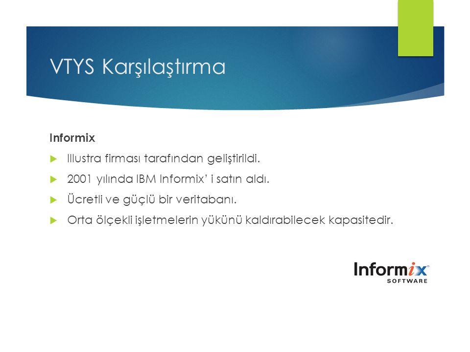 VTYS Karşılaştırma Informix Illustra firması tarafından geliştirildi.
