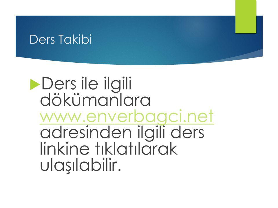 Ders Takibi Ders ile ilgili dökümanlara www.enverbagci.net adresinden ilgili ders linkine tıklatılarak ulaşılabilir.
