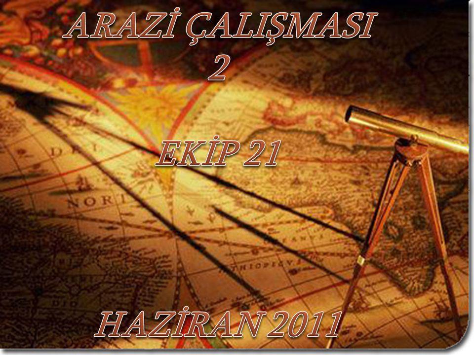 ARAZİ ÇALIŞMASI 2 EKİP 21 HAZİRAN 2011
