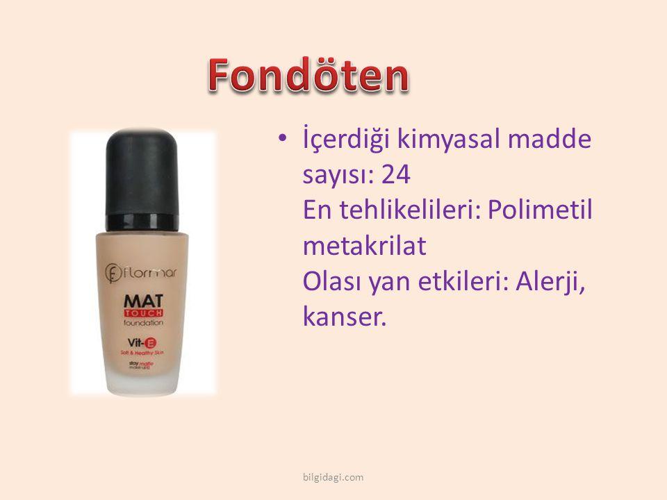 Fondöten İçerdiği kimyasal madde sayısı: 24 En tehlikelileri: Polimetil metakrilat Olası yan etkileri: Alerji, kanser.