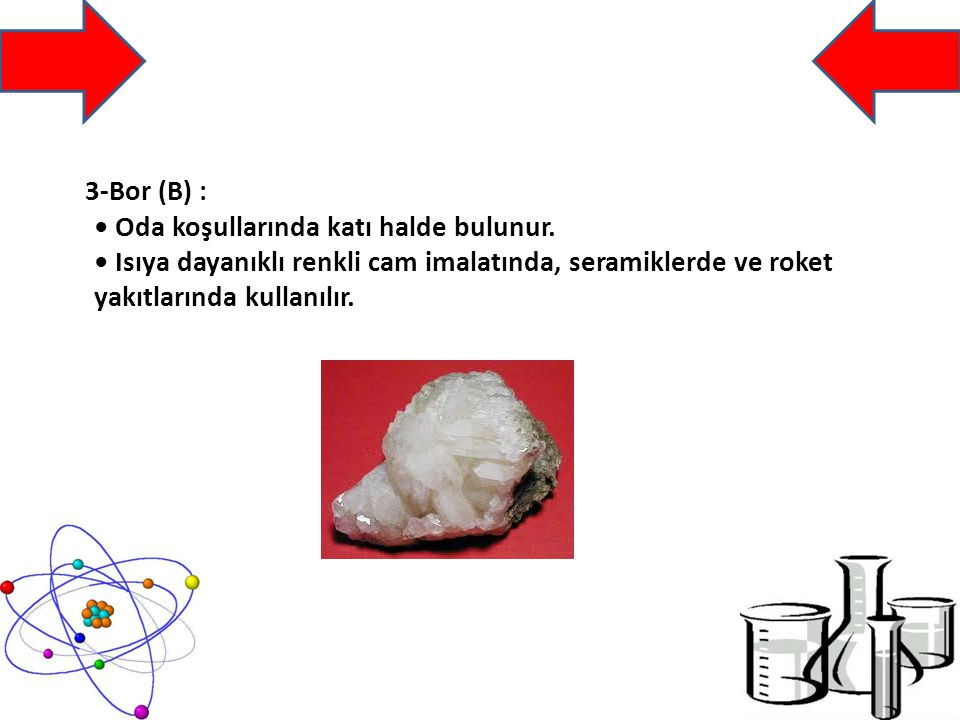 3-Bor (B) : • Oda koşullarında katı halde bulunur