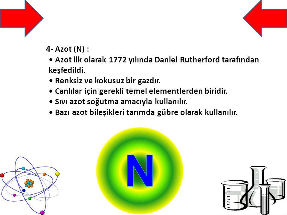 4- Azot (N) : • Azot ilk olarak 1772 yılında Daniel Rutherford tarafından keşfedildi.