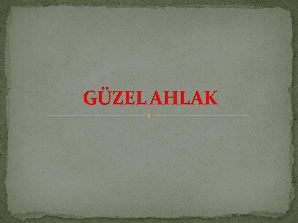 GÜZEL AHLAK