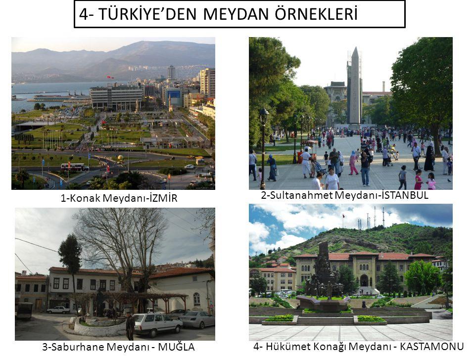 4- TÜRKİYE'DEN MEYDAN ÖRNEKLERİ