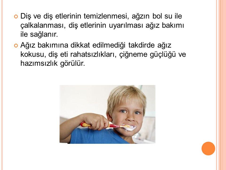 Diş ve diş etlerinin temizlenmesi, ağzın bol su ile çalkalanması, diş etlerinin uyarılması ağız bakımı ile sağlanır.