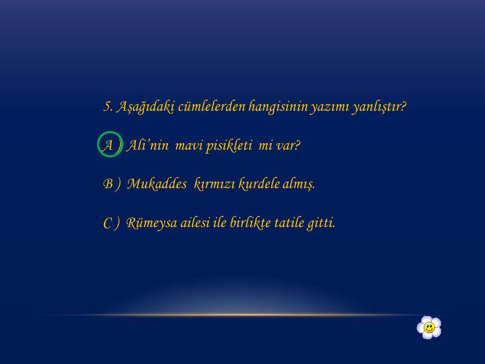 5. Aşağıdaki cümlelerden hangisinin yazımı yanlıştır