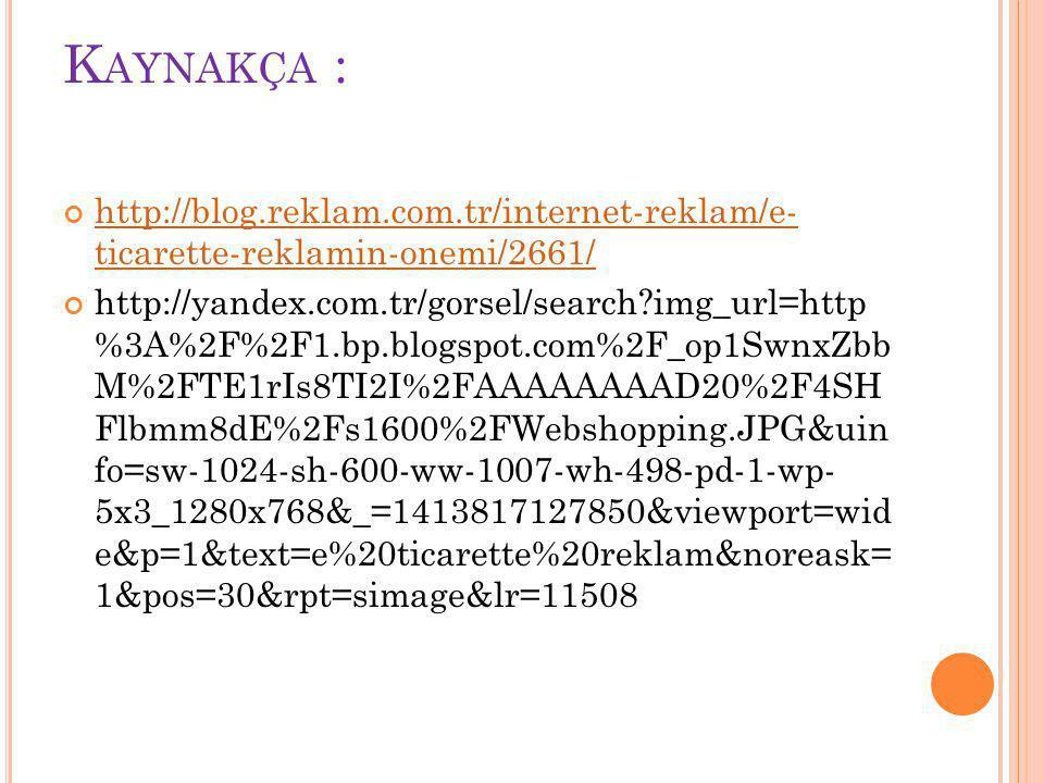 Kaynakça : http://blog.reklam.com.tr/internet-reklam/e- ticarette-reklamin-onemi/2661/