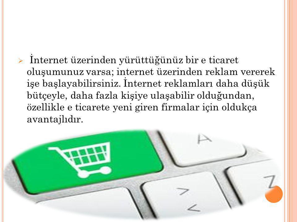 İnternet üzerinden yürüttüğünüz bir e ticaret oluşumunuz varsa; internet üzerinden reklam vererek işe başlayabilirsiniz.