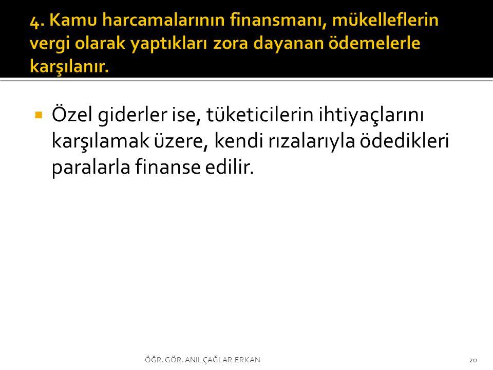 4. Kamu harcamalarının finansmanı, mükelleflerin vergi olarak yaptıkları zora dayanan ödemelerle karşılanır.