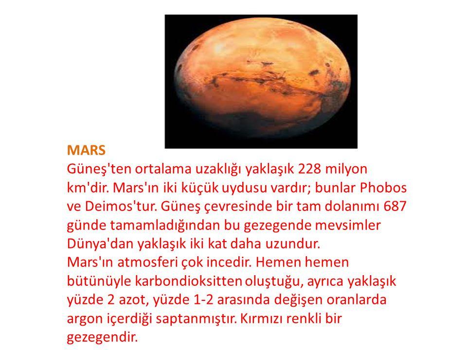 MARS Güneş ten ortalama uzaklığı yaklaşık 228 milyon km dir