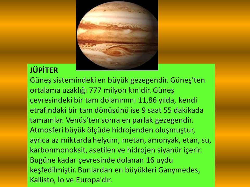 JÜPİTER Güneş sistemindeki en büyük gezegendir