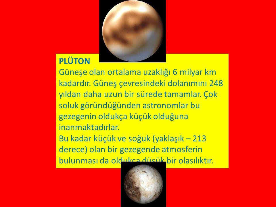 PLÜTON Güneşe olan ortalama uzaklığı 6 milyar km kadardır