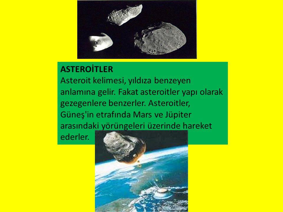 ASTEROİTLER Asteroit kelimesi, yıldıza benzeyen anlamına gelir