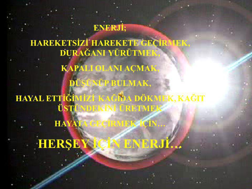 HERŞEY İÇİN ENERJİ… ENERJİ;