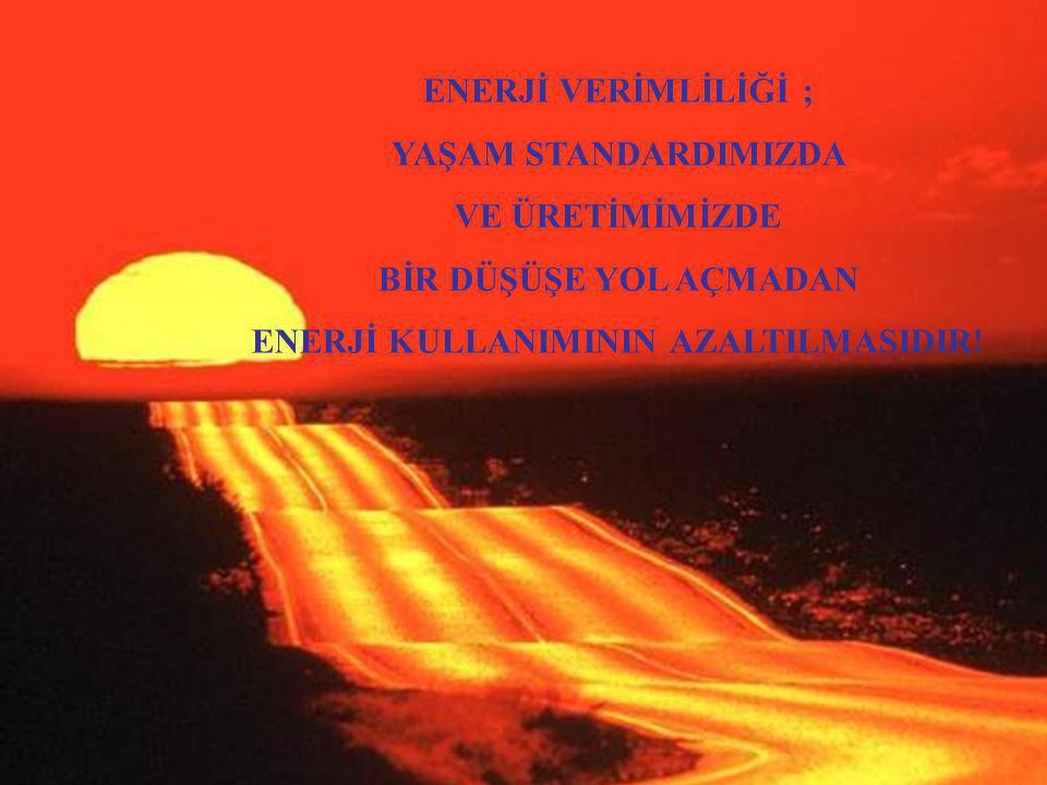 ENERJİ KULLANIMININ AZALTILMASIDIR!
