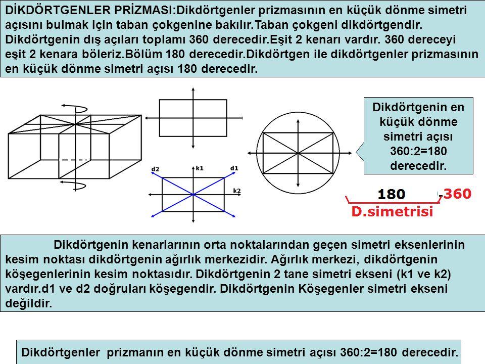 Dikdörtgenin en küçük dönme simetri açısı 360:2=180 derecedir.