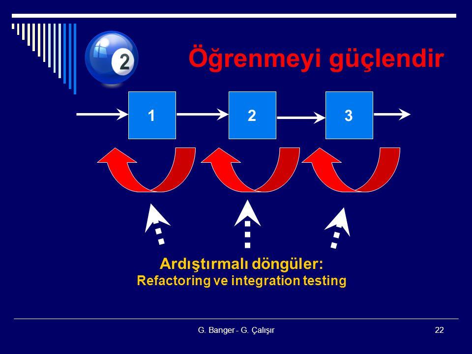 Ardıştırmalı döngüler: Refactoring ve integration testing