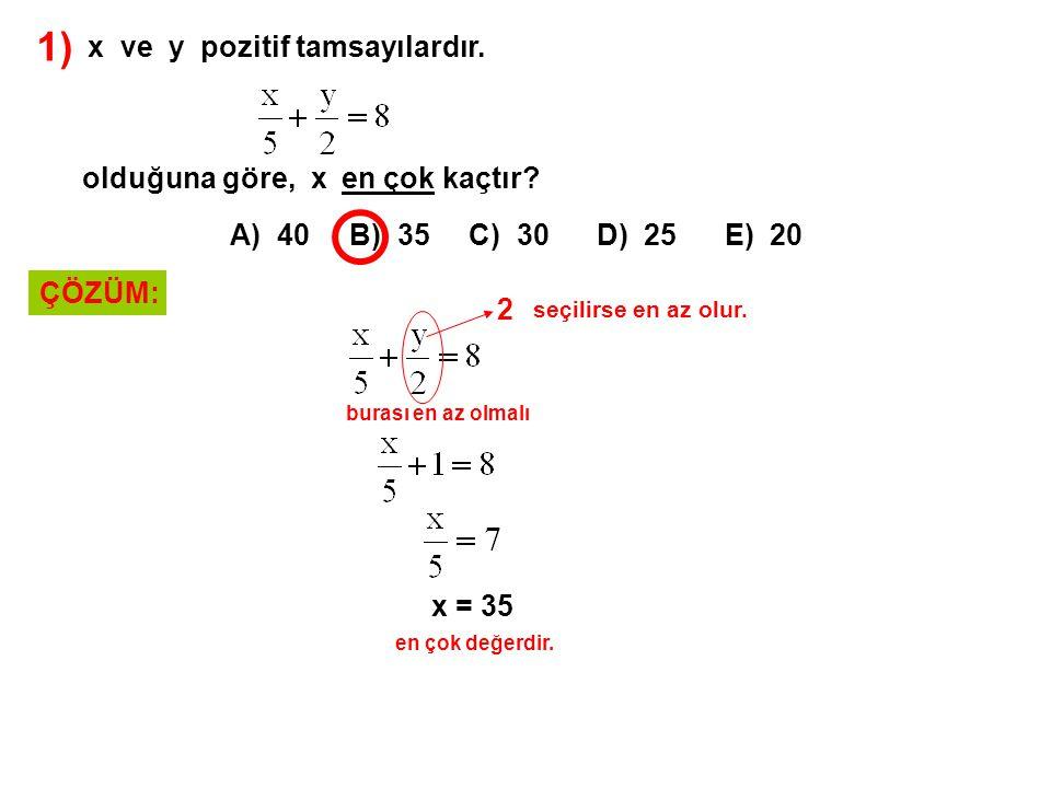 1) x ve y pozitif tamsayılardır. olduğuna göre, x en çok kaçtır