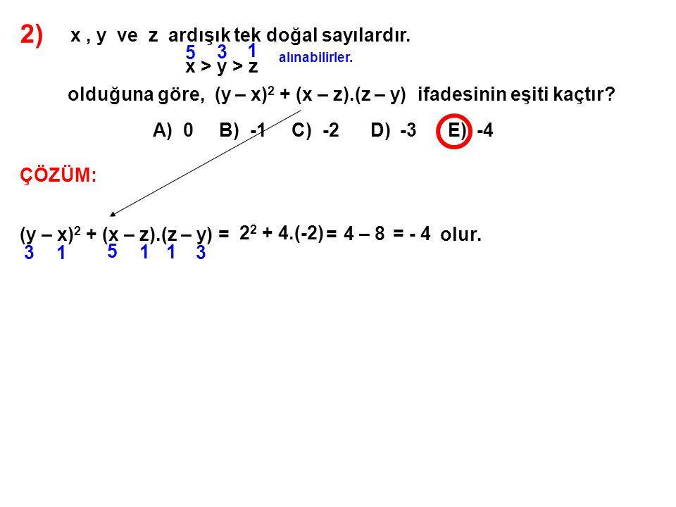 2) x , y ve z ardışık tek doğal sayılardır. x > y > z