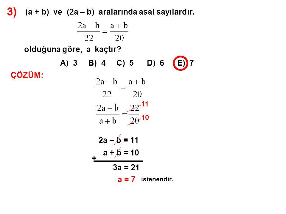 3) (a + b) ve (2a – b) aralarında asal sayılardır.
