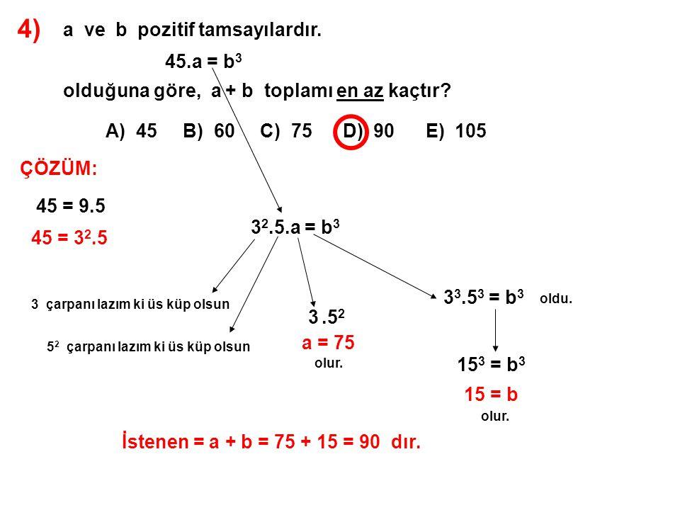 4) a ve b pozitif tamsayılardır. 45.a = b3