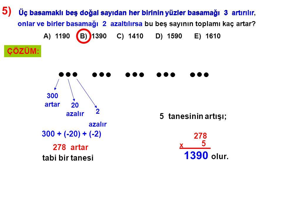 5) 1390 ÇÖZÜM: 5 tanesinin artışı; 300 + (-20) + (-2) 278 5 278 artar