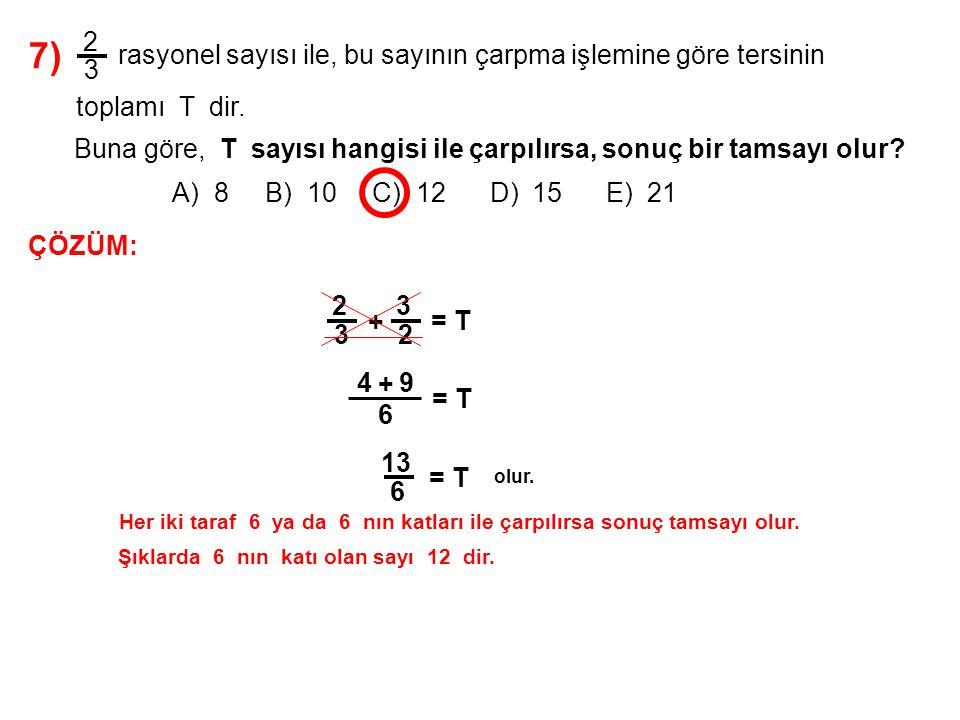 7) A) 8 B) 10 C) 12 D) 15 E) 21. 2. 3. rasyonel sayısı ile, bu sayının çarpma işlemine göre tersinin.