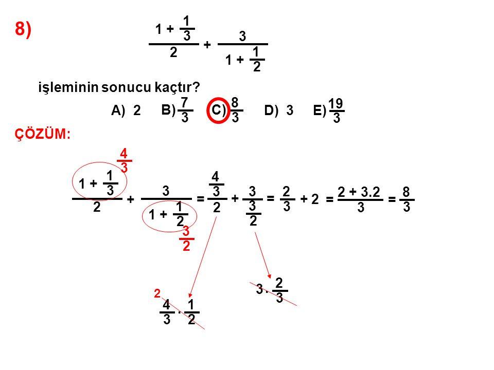 8) 1 + 1 3 2 + işleminin sonucu kaçtır A) 2 B) 7 C) 8 D) 3 E) 19