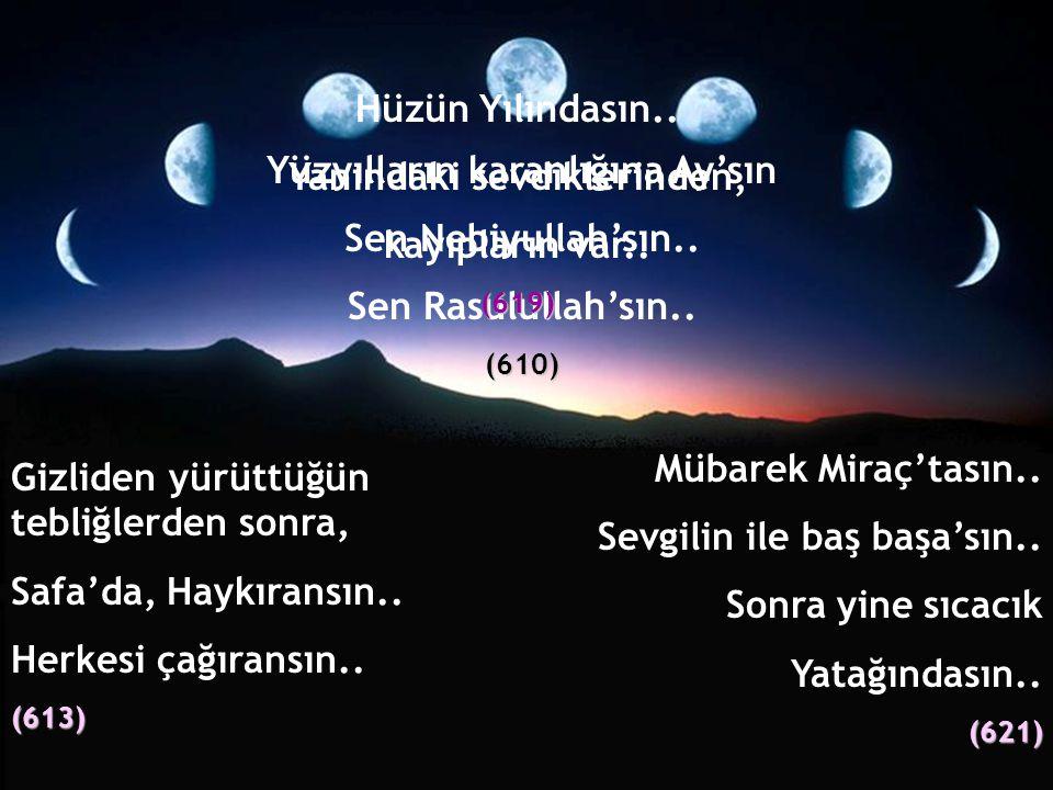 Yanındaki sevdiklerinden, Yüzyılların karanlığına Ay'sın