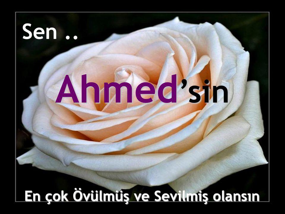 Sen .. Ahmed'sin En çok Övülmüş ve Sevilmiş olansın