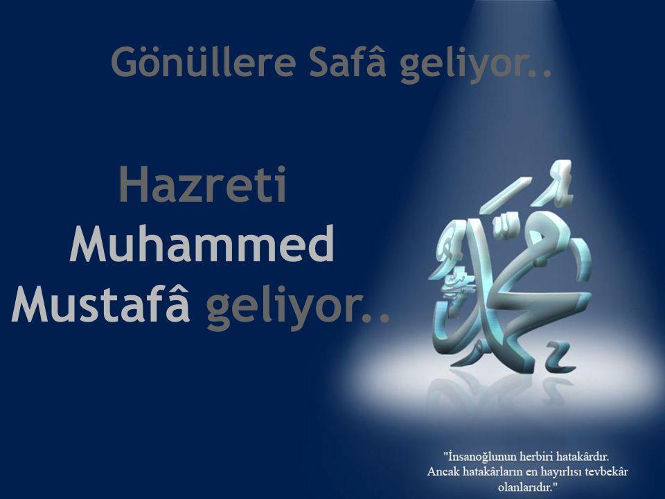 Gönüllere Safâ geliyor.. Hazreti Muhammed Mustafâ geliyor..