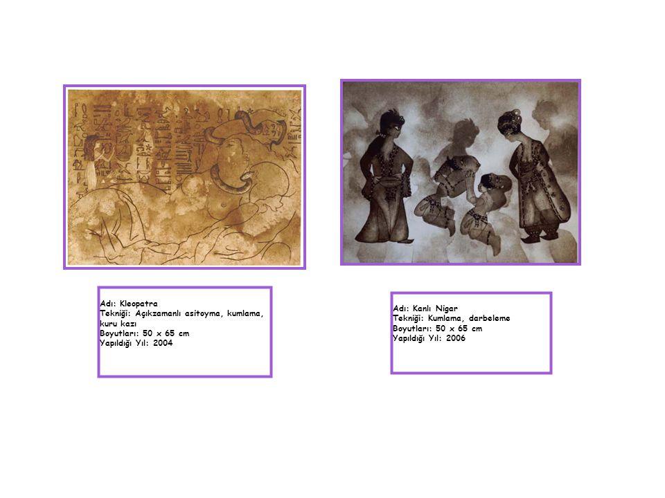 Adı: Kleopatra Tekniği: Açıkzamanlı asitoyma, kumlama, kuru kazı. Boyutları: 50 x 65 cm. Yapıldığı Yıl: 2004.