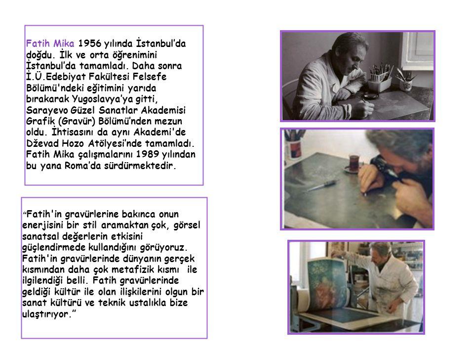 Fatih Mika 1956 yılında İstanbul'da doğdu