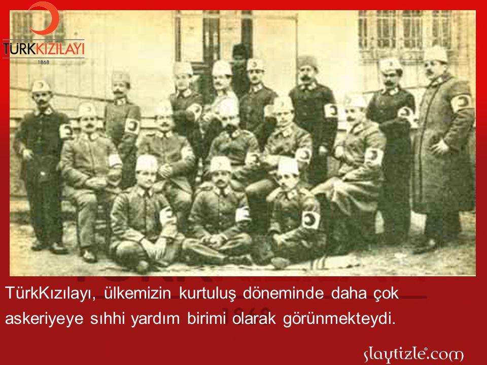 TürkKızılayı, ülkemizin kurtuluş döneminde daha çok askeriyeye sıhhi yardım birimi olarak görünmekteydi.