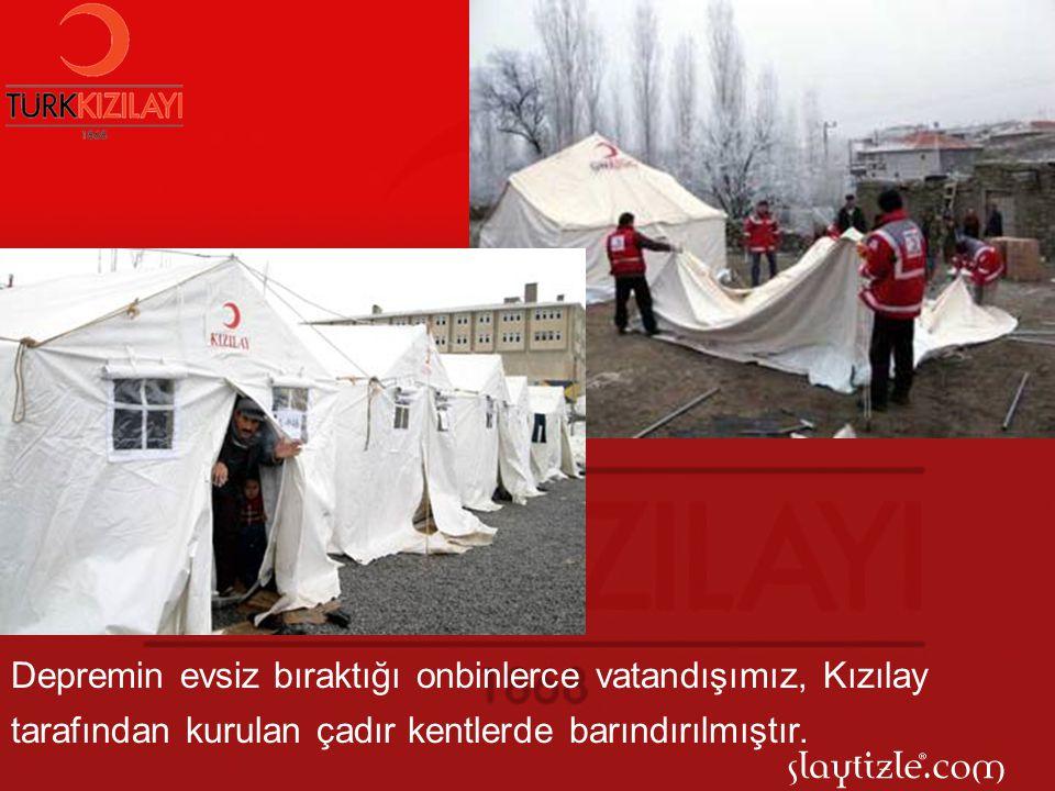 Depremin evsiz bıraktığı onbinlerce vatandışımız, Kızılay tarafından kurulan çadır kentlerde barındırılmıştır.