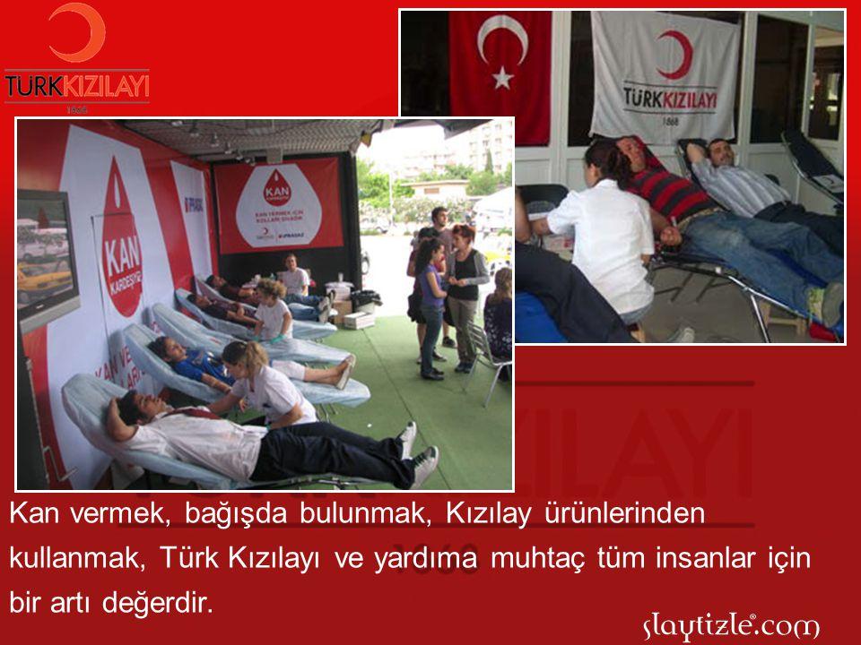 Kan vermek, bağışda bulunmak, Kızılay ürünlerinden kullanmak, Türk Kızılayı ve yardıma muhtaç tüm insanlar için bir artı değerdir.
