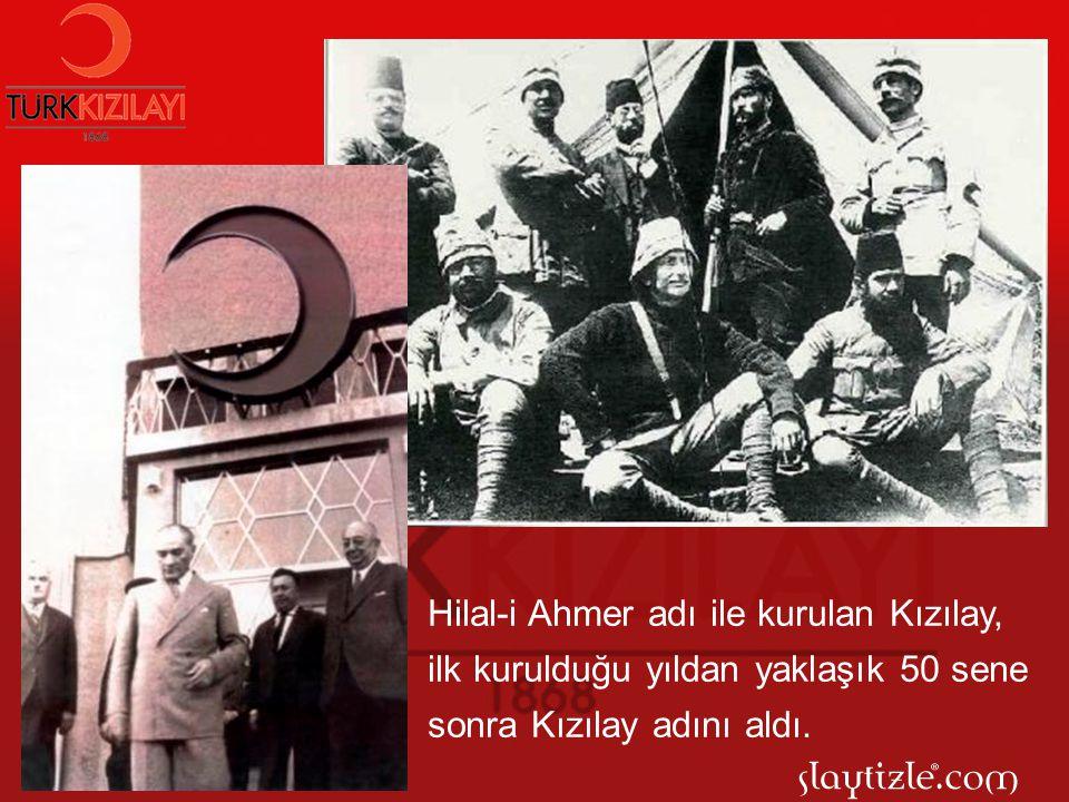Hilal-i Ahmer adı ile kurulan Kızılay, ilk kurulduğu yıldan yaklaşık 50 sene sonra Kızılay adını aldı.
