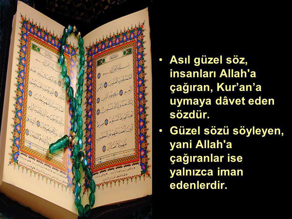 Asıl güzel söz, insanları Allah a çağıran, Kur'an'a uymaya dâvet eden sözdür.