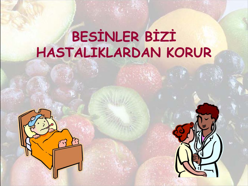 BESİNLER BİZİ HASTALIKLARDAN KORUR
