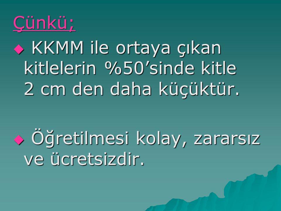 Çünkü; KKMM ile ortaya çıkan kitlelerin %50'sinde kitle 2 cm den daha küçüktür.