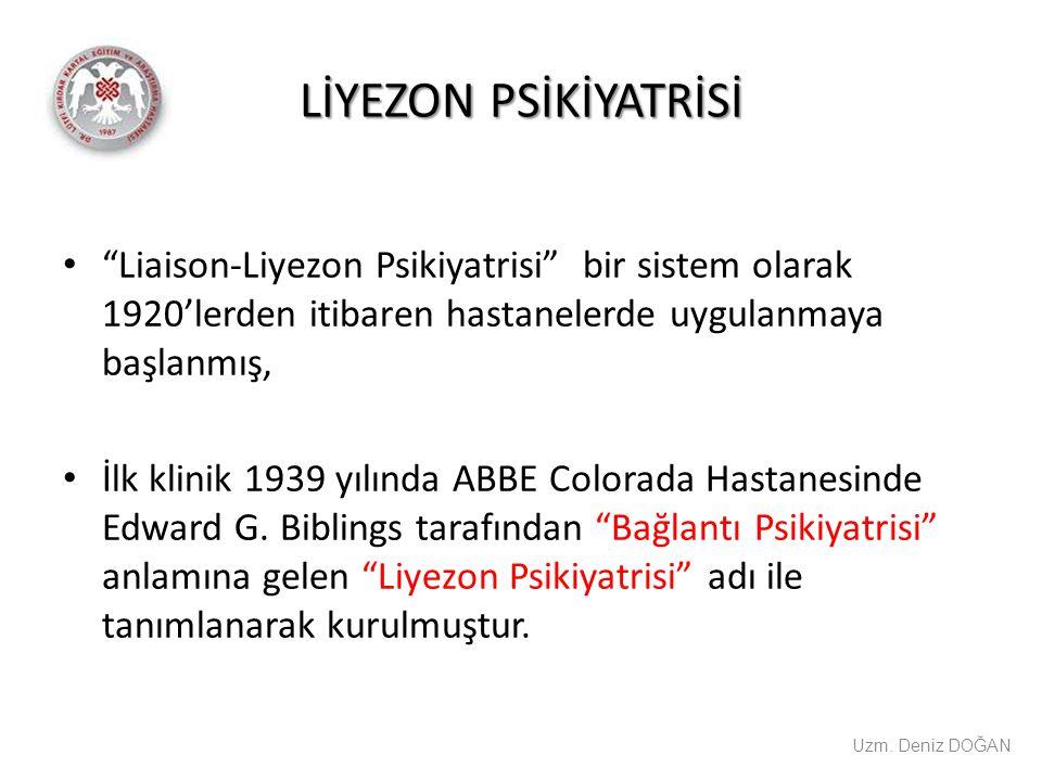 LİYEZON PSİKİYATRİSİ Liaison-Liyezon Psikiyatrisi bir sistem olarak 1920'lerden itibaren hastanelerde uygulanmaya başlanmış,
