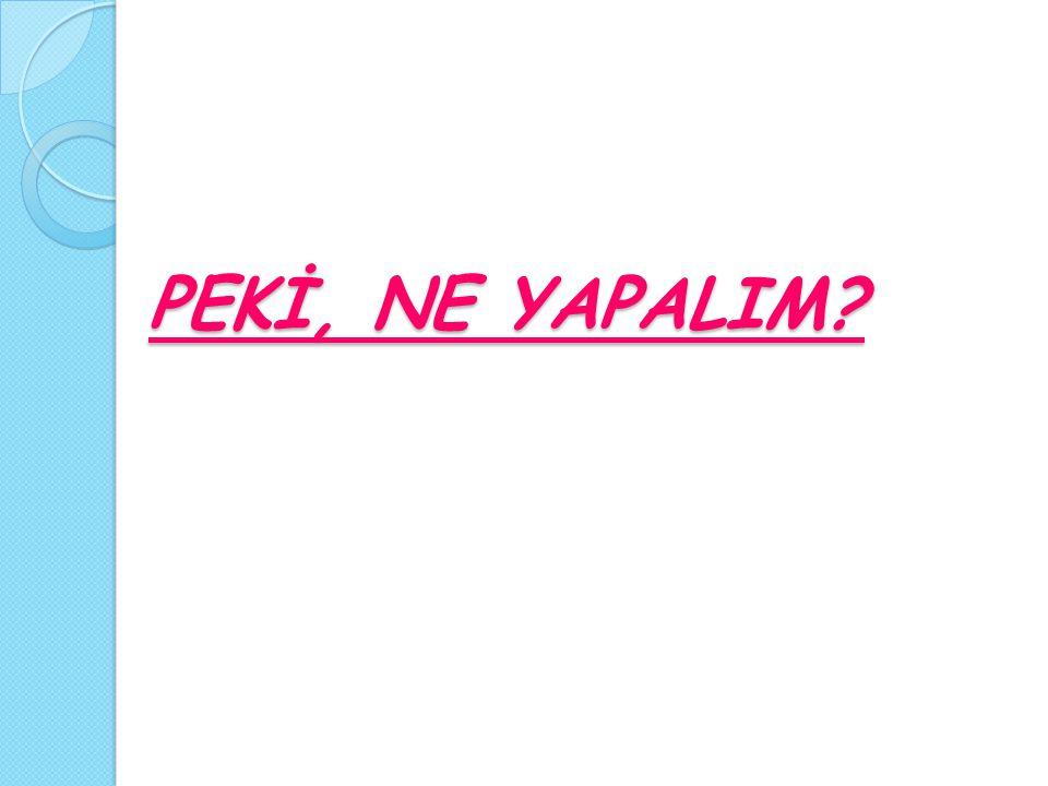 PEKİ, NE YAPALIM