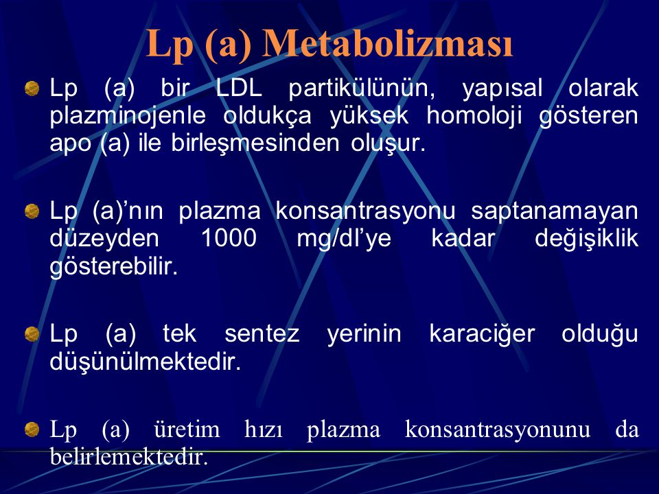 Lp (a) Metabolizması Lp (a) bir LDL partikülünün, yapısal olarak plazminojenle oldukça yüksek homoloji gösteren apo (a) ile birleşmesinden oluşur.