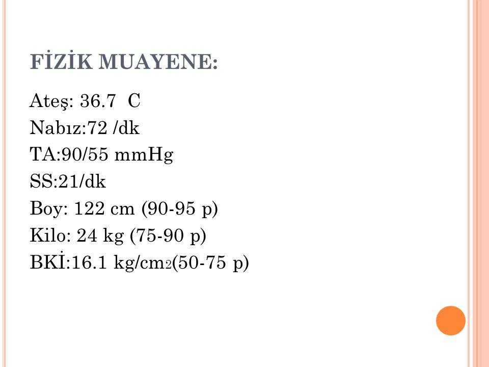 FİZİK MUAYENE: Ateş: 36.7 C Nabız:72 /dk TA:90/55 mmHg SS:21/dk Boy: 122 cm (90-95 p) Kilo: 24 kg (75-90 p) BKİ:16.1 kg/cm2(50-75 p)
