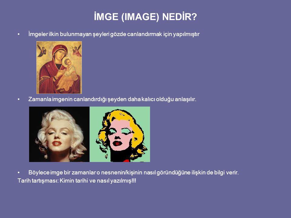 İMGE (IMAGE) NEDİR İmgeler ilkin bulunmayan şeyleri gözde canlandırmak için yapılmıştır.