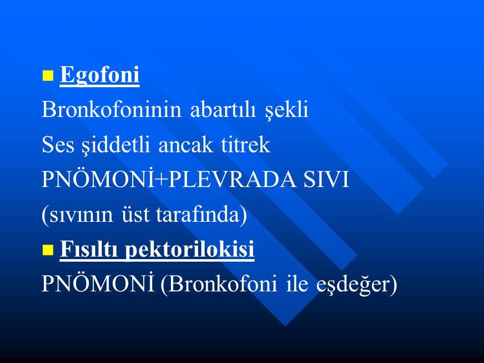 Egofoni Bronkofoninin abartılı şekli. Ses şiddetli ancak titrek. PNÖMONİ+PLEVRADA SIVI. (sıvının üst tarafında)