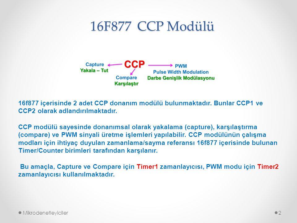 16F877 CCP Modülü 16f877 içerisinde 2 adet CCP donanım modülü bulunmaktadır. Bunlar CCP1 ve CCP2 olarak adlandırılmaktadır.