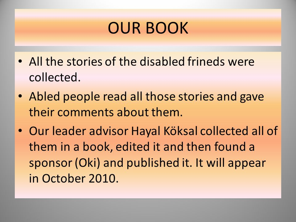 OUR BOOK All the stories of the disabled frineds were collected.