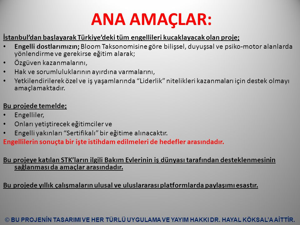 ANA AMAÇLAR: İstanbul'dan başlayarak Türkiye'deki tüm engellileri kucaklayacak olan proje;